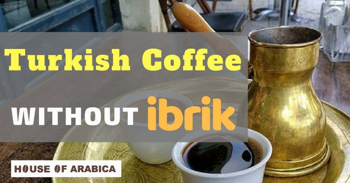 Turkish Coffee Wit and without ibrik