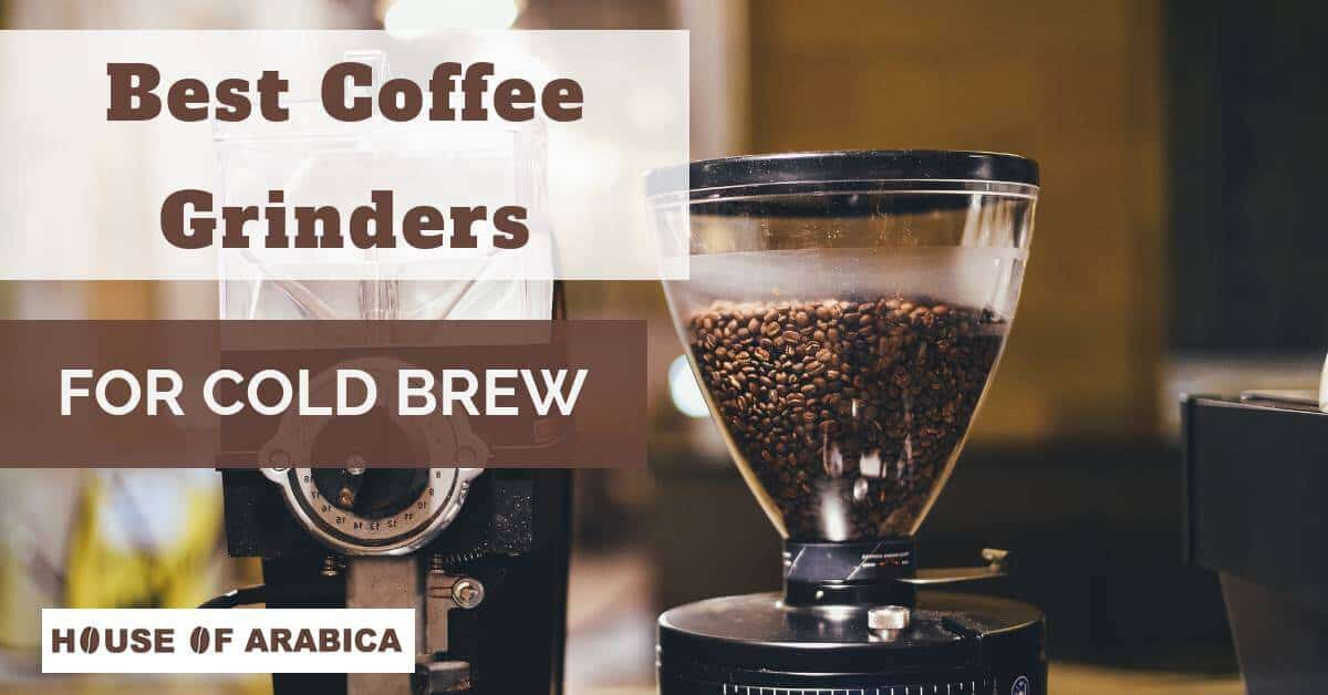 Best Cold Brew Coffee Grinder
