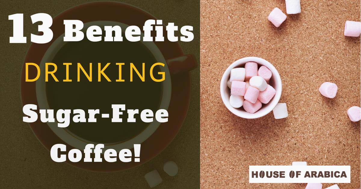 13 guaranteed Benefits Of Drinking Sugar-Free Coffee!