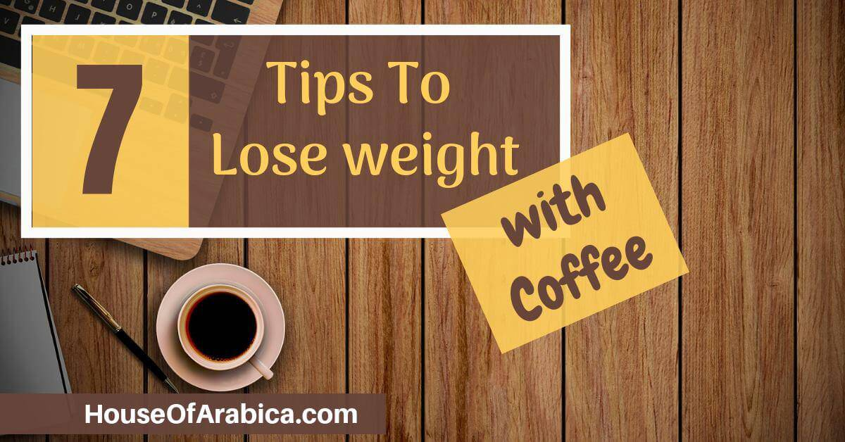Tips to Lose weight fast With Coffee